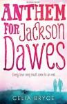 Anthem for Jackson Dawes - Celia Bryce