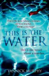 This is the Water - Yannick Murphy