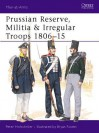 Prussian Reserve, Militia & Irregular Troops 1806-15 - Peter Hofschröer, Bryan Fosten