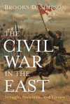 The Civil War in the East: Struggle, Stalemate, and Victory - Brooks D. Simpson