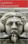 MURDER ON HADRIAN'S WALL - Andrew Drummond