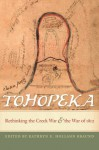 Tohopeka: Rethinking the Creek War and the War of 1812 - Kathryn E. Holland Braund, Susan M. Abram, Robert P. Collins, Gregory Evans Dowd, John E Grenier, Ove Jensen, Tom Kanon, James W. Parker, Robert G. Thrower, Gregory A. Waselkov, David S. Heidler, Jeanne T. Heidler, Ted Isham, Marianne Mills, Craig T. Sheldon Jr.