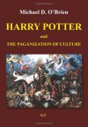 Harry Potter and the Paganization of Culture - Michael D. O'Brien
