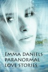 Emma Daniels Paranormal Love Stories - Emma Daniels