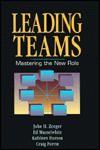 Leading Teams: Mastering the New Role - John H. (Jack) Zenger, Kathleen Hurson, Ed Musselwhite