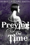Preying On Time (Indigo Skies, #1) - Rebecca Clare Smith