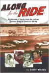 Along for the Ride: A Collection of Stories from the Fast and Furious World of Stock Car Racing - Larry Woody
