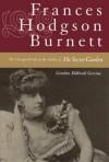 Francis Hodgson Burnett: The Unexpected Life of the Author of The Secret Garden - Gretchen Holbrook Gerzina