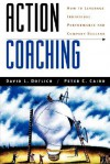 Action Coaching: How to Leverage Individual Performance for Company Success - David L. Dotlich, Peter C. Cairo