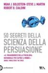 50 segreti della scienza della persuasione (TEA Pratica) (Italian Edition) - Noah J. Goldstein, Steve J. Martin, Robert B. Cialdini, Susanna Sinigaglia