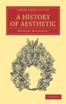A History of Aesthetic (Cambridge Library Collection - Philosophy) - Bernard Bosanquet