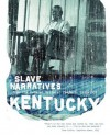 Kentucky Slave Narratives - Federal Writers' Project, Federal Writers' Project of the Works Progress Administratio, Federal Writers' Project