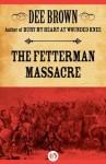 The Fetterman Massacre - Dee Brown