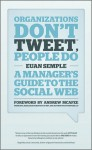 Organizations Dont Tweet: A Managers Guide to the Social Web - Euan Semple, Andrew McAfee