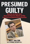 Presumed Guilty: What the Jury Never Knew About Laci Peterson's Murder and Why Scott Peterson Should Not Be on Death Row - Matt Dalton, Bonnie Hearn Hill