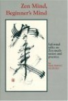 Zen Mind, Beginner's Mind: Informal Talks on Zen Meditation and Practice - Shunryu Suzuki, Trudy Dixon, Richard Baker, Huston Smith