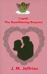 Cupid: The Bewildering Bequest - J.M. Jeffries