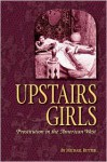 Upstairs Girls: Prostitution in the American West - Michael Rutter