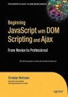 Beginning JavaScript with DOM Scripting and Ajax: From Novice to Professional (Beginning: From Novice to Professional) - Christian Heilmann