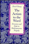 The Action to the Word: Structure and Style in Shakespearean Tragedy - David Young