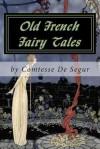 Old French Fairy Tales - Comtesse de Ségur, Virginia Fances Sterrett