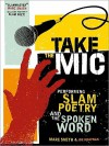 Take the Mic: The Art of Performance Poetry, Slam, and the Spoken Word - Marc Kelly Smith