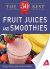 50 Best Fruit Juices and Smoothies: Tasty, fresh, and easy to make! - Adams Media