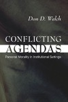 Conflicting Agendas: Personal Morality in Institutional Settings - D. Don Welch