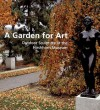 A Garden for Art: Outdoor Sculpture at The Hirshhorn Museum - Valerie J. Fletcher