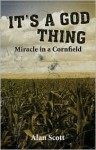 It's a God Thing.Miracle in a Cornfield - Alan Scott