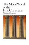 The Moral World of the First Christians (Library of Early Christianity) - Wayne A. Meeks