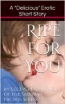 "Ripe for You (A ""Delicious"" Erotic Short Story) - Liz Everly"