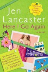 Here I Go Again: A Novel - Jen Lancaster