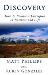 Discovery: How to Become a Champion in Business and Life - Matt Phillips, Ruben Gonzalez