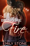 Bring Me Fire - Emily Stone