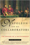 Napoleon and His Collaborators: The Making of a Dictatorship - Isser Woloch