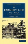 A Farmer's Life: With a Memoir of the Farmer's Sister - George Sturt
