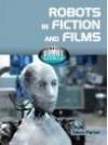 Robots in Fiction and Films - Steve Parker