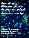 Providing Pharmacological Access To The Brain: Alternate Approaches - Thomas Flanagan, Thomas R. Flanagan, Dwaine F. Emerich, Shelley R. Winn