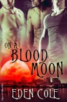 On A Blood Moon - Eden Cole