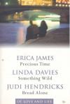 Of Love & Life: Precious Time / Something Wild / Bread Alone - Erica James, Linda Davies, Judi Hendricks