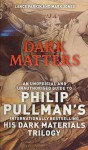 Dark Matters: An Unofficial and Unauthorised Guide to Philip Pullman's Dark Material's Trilogy - Lance Parkin, Mark Jones