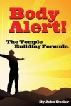 Body Alert!! the Temple Building Formula - John Butler