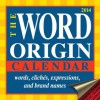 The Word Origin 2014 Day-to-Day Calendar: words, cliches, expressions, and brand names - Gregory McNamee