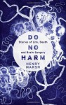 Do No Harm: Stories of Life, Death and Brain Surgery by Marsh, Henry (2014) Hardcover - Henry Marsh
