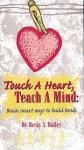 Touch A Heart, Teach A Mind: Brain Smart Ways to Build Bonds - Rebecca Anne Bailey