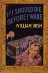 If I Should Die Before I Wake - Cornell Woolrich, William Irish