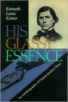 His Glassy Essence: An Autobiography Of Charles Sanders Peirce - Charles S. Peirce, Kenneth Laine Ketner