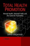 Total Health Promotion: Mental Health, Rational Fields and the Quest for Autonomy - David Seedhouse