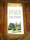 For the Love of Italy: Rural Pleasures and Hotel Estates - Marella Caracciolo, Oberto Gili